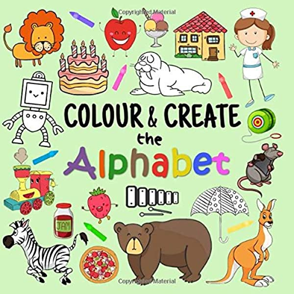 Colour & Create The Alphabet: A Fun Colouring Activity Book For 2-5 Year  Olds: Coleman, Laura, Learners, Little: 9781980899563: Amazon.com: Books