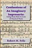 Confessions of an Imaginary Impresario, Robert Fells, 147519479X