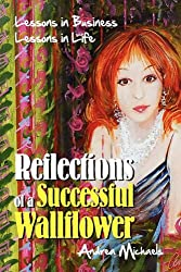 Reflections of a Successful Wallflower: Lessons in Business; Lessons in Life