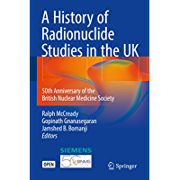 A History of Radionuclide Studies in the UK: 50th Anniversary of the British Nuclear Medicine Society (English Edition)