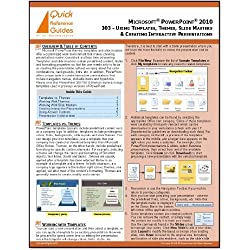 MICROSOFT POWERPOINT 2010 Quick Reference Guide: Using Templates, Themes, Slide Masters & Creating Interactive Presentations (303)
