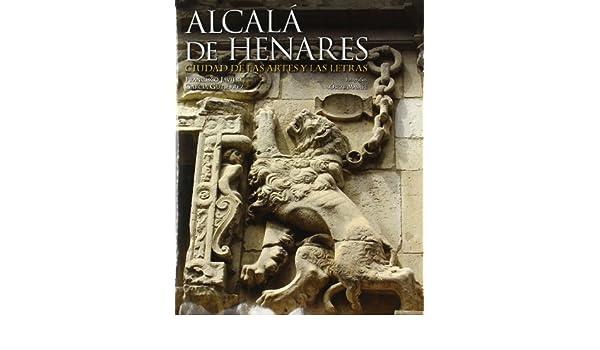 ALCALA DE HENARES REIMPRESION: Ciudad de las artes y las ...