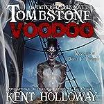 Tombstone Voodoo: A Baron Tombstone Adventure, Book 1 | Kent Holloway