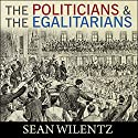 The Politicians and the Egalitarians: The Hidden History of American Politics Audiobook by Sean Wilentz Narrated by Joe Barrett