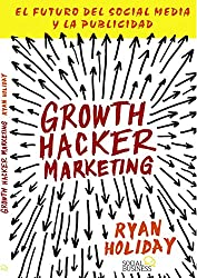 Growth Hacker Marketing. El futuro del Social Media y la Publicidad (Títulos Especiales) (Spanish Edition)