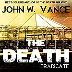 The Death: Eradicate: The Death Trilogy, Book 2   John W. Vance