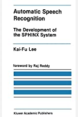 Automatic Speech Recognition: The Development of the SPHINX System (The Springer International Series in Engineering and Computer Science) Hardcover