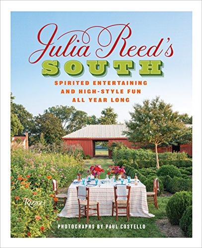 Julia Reed's South: Spirited Entertaining and High-Style Fun All Year Long -
