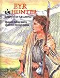 img - for EYR THE HUNTER: A Story of Ice-Age America (Prehistory Series) book / textbook / text book