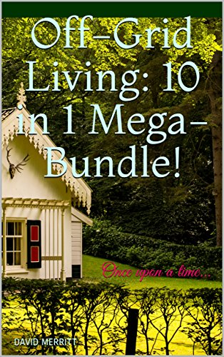 Off-Grid Living: 10 in 1 Mega-Bundle! Generate Off Grid Power, Provide Yourself With Food And Water And Make Money!: (Home-based Business, Solar Power, Farming) by [Merritt , David ]
