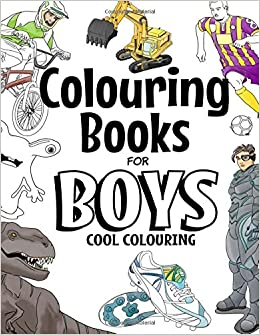 colouring books for boys cool colouring book for boys aged 6 12 amazoncouk the future teacher foundation 9781544999906 books - Coloring Books For Boys