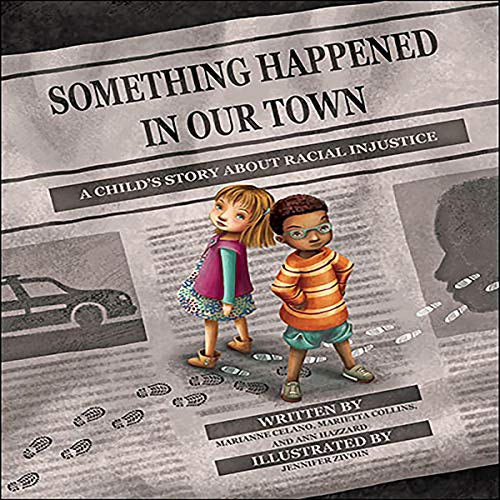 Something Happened in Our Town: A Child's Story About Racial Injustice (Our Town Audio)