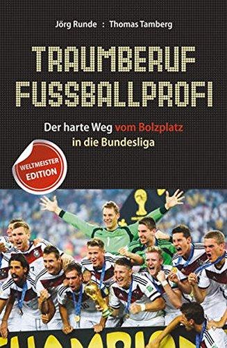 Traumberuf Fußballprofi: Der harte Weg vom Bolzplatz in die Bundesliga