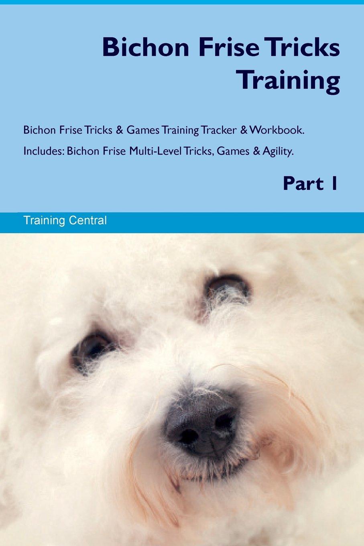 Read Online Bichon Frise Tricks Training Bichon Frise Tricks & Games Training Tracker & Workbook. Includes: Bichon Frise Multi-Level Tricks, Games & Agility. Part 1 pdf