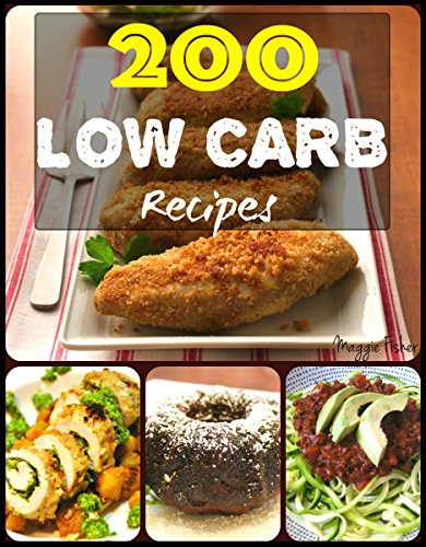 200 Impossibly Low Carb Diet Ketogenic Recipes LCHF For Weight Loss Healthy Cookbook For Beginners: Low Carb Breakfast, Lunch, Dinner, Snacks, Desserts, Cast Iron, Slow Cooker, Crockpot Recipes by Maggie Fisher
