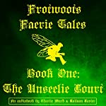 Frotwoot's Faerie Tales, Book One: The Unseelie Court | Charlie Ward