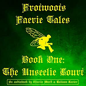 Frotwoot's Faerie Tales, Book One: The Unseelie Court Audiobook
