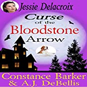 Curse of the Bloodstone Arrow: The Whispering Pines Mystery Series, Book 3 | Constance Barker, A.J. DeBellis
