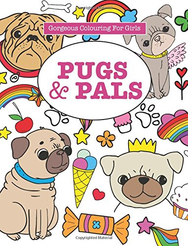 Gorgeous Colouring for Girls - Pugs & Pals (Gorgeous Colouring Books for - Pals Pug