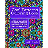 Cool Patterns Coloring Book, Volume One: Coloring Book for Adults Featuring Over 60 Amazing Pattern Designs to Color for Fun
