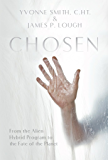 Chosen: From the Alien Hybrid Program to the Fate of the Planet