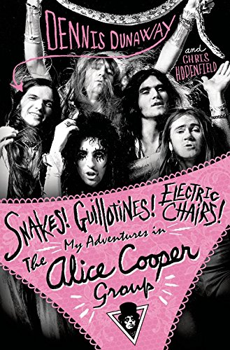 Snakes! Guillotines! Electric Chairs!: My Adventures in the Alice Cooper Group (Alice Chair)