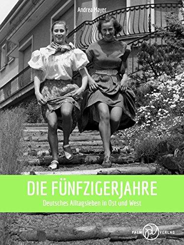 Die Fünfzigerjahre: Deutsches Alltagsleben in Ost und West
