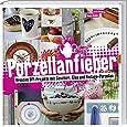 Porzellanfieber: Kreative DIY-Projekte mit Geschirr, Glas Vintage-Porzellan.