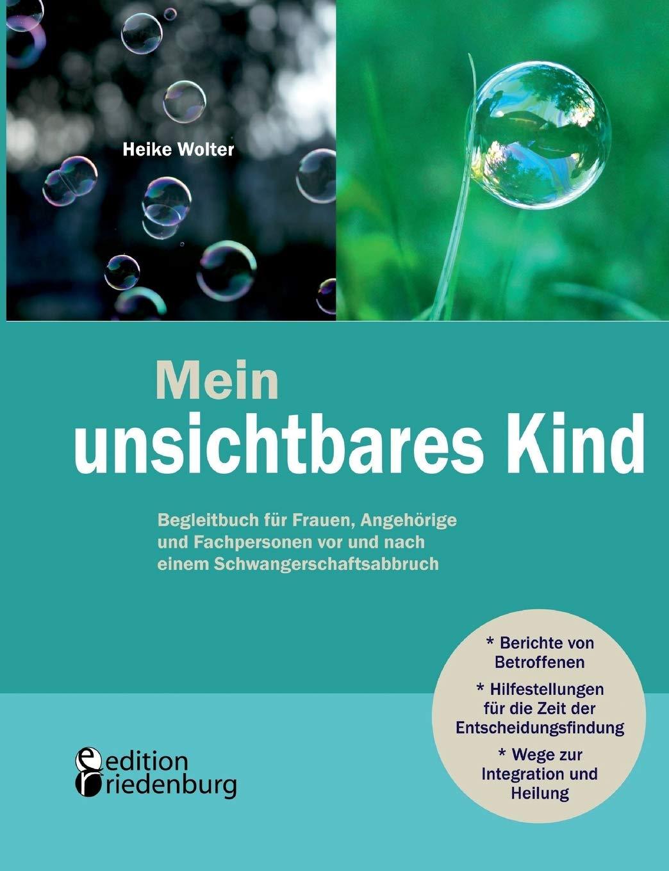 Mein Unsichtbares Kind   Begleitbuch Für Frauen Angehörige Und Fachpersonen Vor Und Nach Einem Schwangerschaftsabbruch
