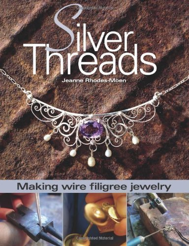 (Silver Threads: Making Wire Filigree Jewelry by Rhodes-Moen, Jeanne (2006))
