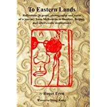 To Eastern Lands: Reflections in prose, photographs and verse of a journey from Melbourne to Bombay, Beijing, and other exotic destinations