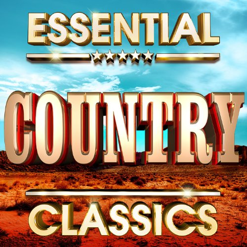 Essential Country Classics - The Top 30 Best Ever Country Music Hits Of All Time ! (Best Country Music Of All Time)