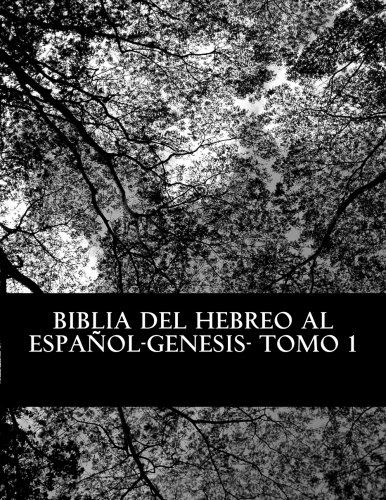 Biblia del Hebreo al Español -Tanaj: Tomo 1 -Genesis (Bereshit-Genesis) (Volume 1) (Spanish Edition) [More Yojanan ben Peretz] (Tapa Blanda)