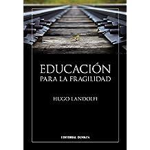 Educación para la fragilidad (Spanish Edition) Jan 08, 2016