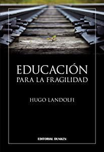 Educación para la fragilidad (Spanish Edition)