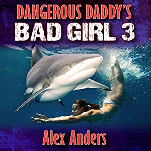Dangerous Daddy's Bad Girl 3: Sex with Sharks Audiobook