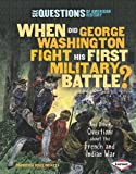 When Did George Washington Fight His First Military Battle?, Francesca Davis DiPiazza, 0761353291