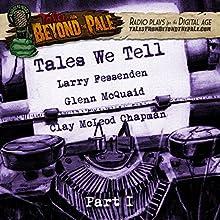 Tales We Tell 1: Tales from Beyond the Pale: Season 4 Radio/TV Program by Larry Fessenden, Glenn McQuaid, Clay McLeod Chapman Narrated by Larry Fessenden, Martha Harmon Pardee, Jocelyn DeBoer, Martin Starr, AJ Bowen
