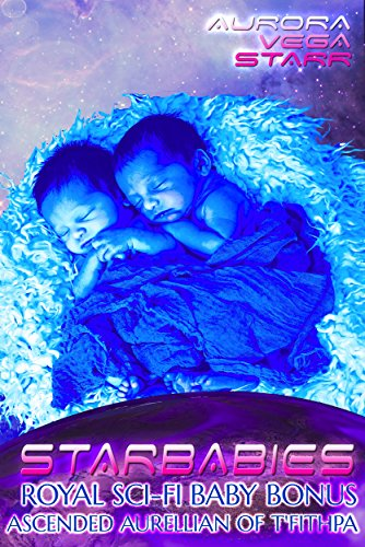 Starbabies: Royal Sci-Fi Romance #6 (Ascended Aurellian of T