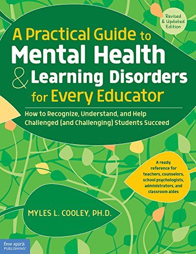 - A Practical Guide to Mental Health & Learning Disorders for Every Educator: How to Recognize, Understand, and Help Challenged (and Challenging) Students Succeed