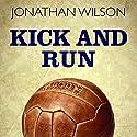 Kick and Run: Memoir with a Soccer Ball Audiobook by Jonathan Wilson Narrated by Julian Elfer