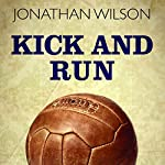 Kick and Run: Memoir with a Soccer Ball | Jonathan Wilson