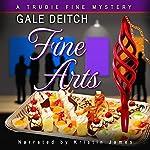Fine Arts: The Trudie Fine Mystery Series, Book 3   Gale Deitch