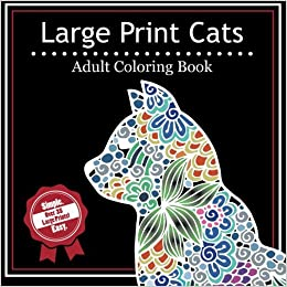 Amazon Com Large Print Cats A Simple Adult Coloring Book With Over