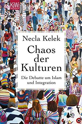 Chaos der Kulturen: Die Debatte um Islam und Integration