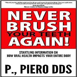 Never Brush Your Teeth Again!
