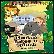 Himakoo Makes a Splash: Jungle Stories - Series 1, Book 2   Mr Amarjit Singh Atwal