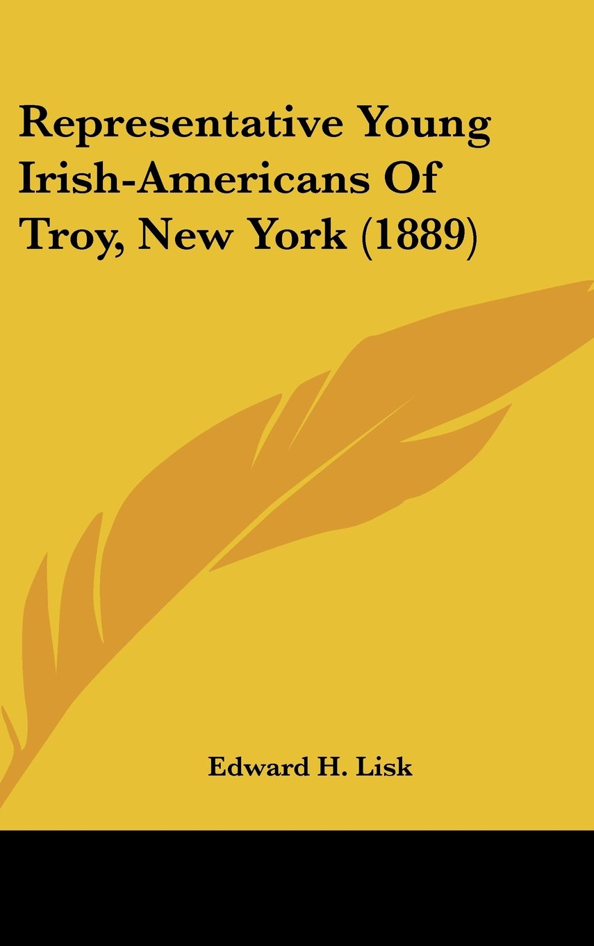 Read Online Representative Young Irish-Americans Of Troy, New York (1889) PDF