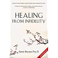 Healing from Infidelity: What to do when your loved one cheats on you. 17 tips you need to know before you decide to stay in, or leave a relationship