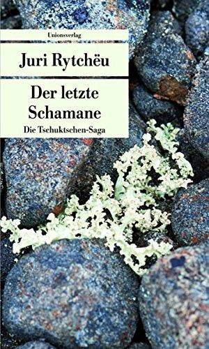 Der letzte Schamane: Die Tschuktschen-Saga (Unionsverlag Taschenbücher)